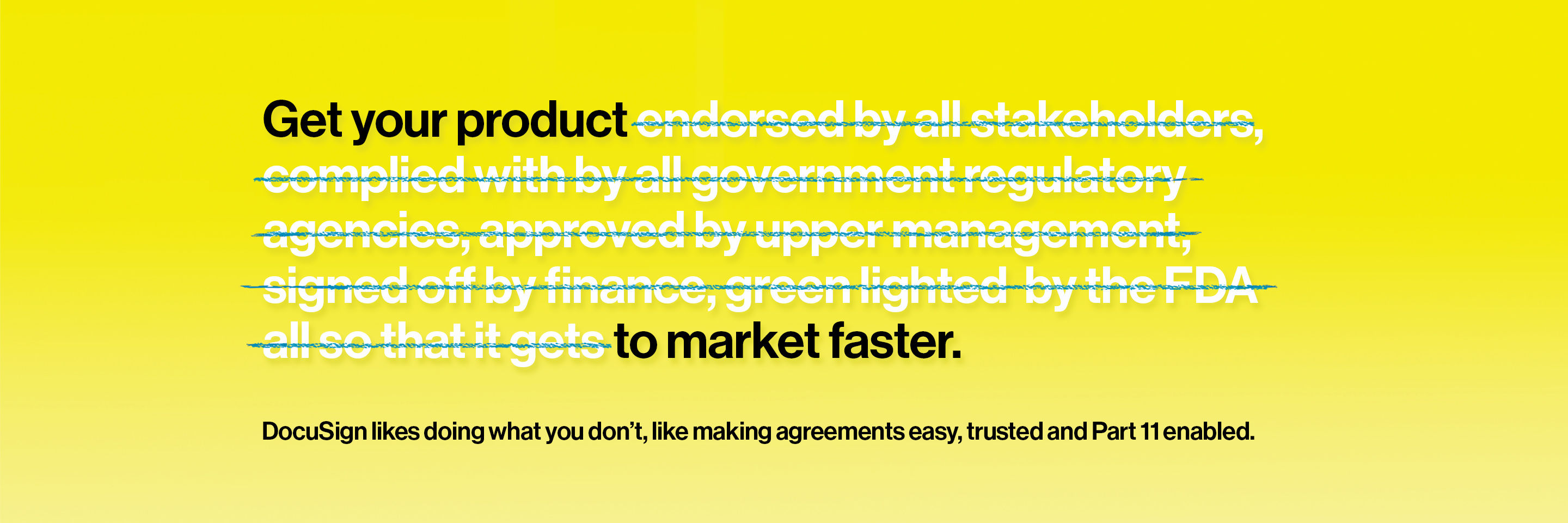 Get your product to market faster. DocuSign likes doing what you don't, like making agreements easy, trusted and Part 11 enabled.